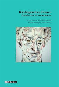 Kierkegaard en France : incidences et résonances