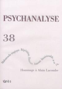 Psychanalyse. n° 38, Hommage à Alain Lacombe : malentendu tragique, répétition, danser, amour, insaisissable, a et ça