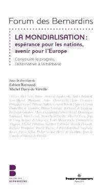 La mondialisation : espérance pour les nations, avenir pour l'Europe : construire le progrès, l'alternative à la barbarie