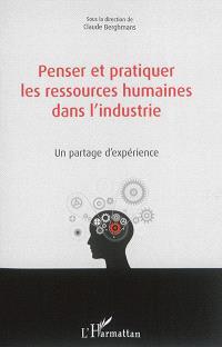 Penser et pratiquer les ressources humaines dans l'industrie : un partage d'expérience