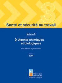 Santé et sécurité au travail. Volume 3, Agents chimiques et biologiques : lois et textes réglementaires 2014