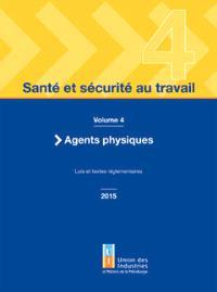 Santé et sécurité au travail. Volume 4, Agents physiques : lois et textes réglementaires 2015