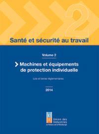 Santé et sécurité au travail. Volume 2, Machines et équipements de protection individuelle : lois et textes réglementaires 2014