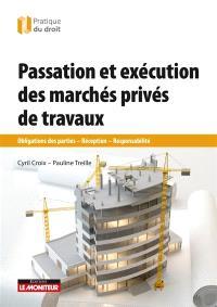 Passation et exécution des marchés privés de travaux : obligations des parties, réception, responsabilités