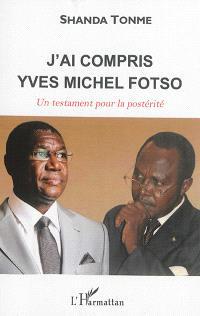 J'ai compris Yves Michel Fotso : un testament pour la postérité
