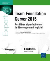 Team Foundation Server 2015 : accélérer et perfectionner le développement logiciel