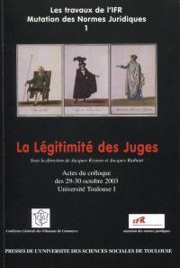 La légitimité des juges : actes du colloque des 29-30 octobre 2003, Université Toulouse 1