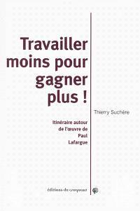 Travailler moins pour gagner plus ! : itinéraires autour de l'oeuvre de Paul Lafargue