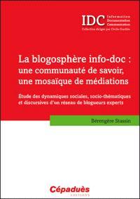 La blogosphère info-doc : une communauté de savoir, une mosaïque de médiations : étude des dynamiques sociales, socio-thématiques et discursives d'un réseau de blogueurs experts