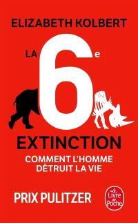 La sixième extinction : comment l'homme détruit la vie