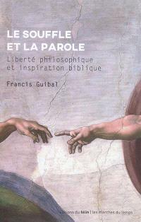 Le souffle et la parole : liberté philosophique et inspiration biblique