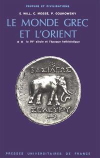 Le monde grec et l'Orient. Volume 2, 4e siècle et l'époque hellénistique