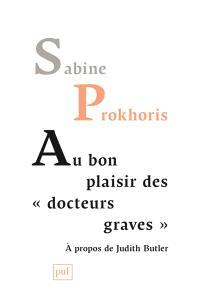 """Au bon plaisir des """"docteurs graves"""" : à propos de Judith Butler"""