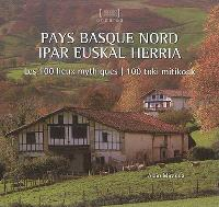 Pays basque nord : les 100 lieux mythiques = Ipar euskal herria : 100 toki mitikoak
