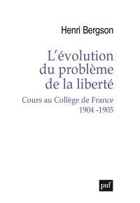 L'évolution du problème de la liberté : cours au Collège de France, 1904-1905