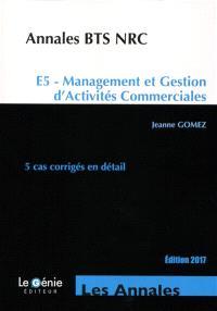 Annales BTS NRC : E5, management et gestion d'activités commerciales : 5 cas corrigés en détail