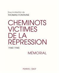Cheminots victimes de la répression : 1940-1945 : mémorial