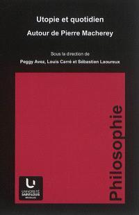 Utopie et quotidien : autour de Pierre Macherey