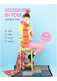 Accessoires en folie, crochet & tricot : 29 modèles : plaids, châles, bonnets, écharpes...