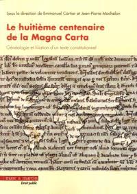 Le huitième centenaire de la Magna carta : généalogie et filiation d'un texte constitutionnel : actes du colloque international du 20 novembre 2015