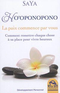 Ho'oponopono : la paix commence par vous : comment remettre chaque chose à sa place pour vivre heureux