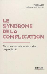 Le syndrome de la complication : comment aborder et résoudre un problème