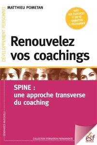 Renouvelez vos coachings : Spine : une approche transverse du coaching