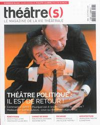 Théâtre(s) : le magazine de la vie théâtrale. n° 7, Théâtre politique : il est de retour ! : comment le définir ? Pourquoi est-il l'essence même du théâtre ? Metteurs en scène, auteurs, ceux qui l'incarnent aujourd'hui
