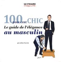 100 pour cent chic : le guide de l'élégance au masculin