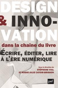 Design et innovation dans la chaîne du livre : écrire, éditer, lire à l'ère numérique