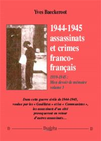 1939-1945 : mon devoir de mémoire. Volume 3, 1944-1945 : assassinats et crimes franco-français