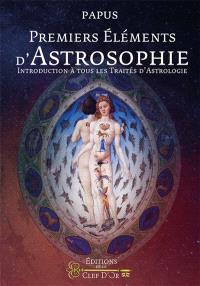Premiers éléments d'astrosophie : introduction à tous les traités d'astrologie