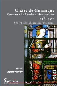 Claire de Gonzague comtesse de Bourbon-Montpensier, 1464-1503 : une princesse italienne à la cour de France