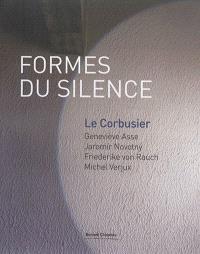 Formes du silence : Le Corbusier, Geneviève Asse, Jaromir Novotny, Friederike von Rauch, Michel Verjux