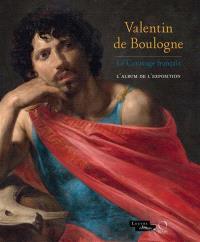 Valentin de Boulogne : le Caravage français : l'album de l'exposition