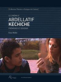 Le cinéma d'Abdellatif Kechiche : prémisses et devenir