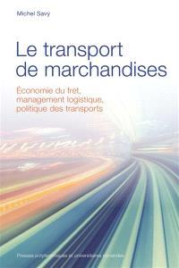 Le transport de marchandises : économie du fret, management logistique, politique des transports