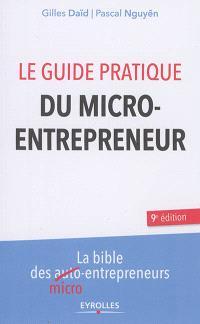 Le guide pratique du micro-entrepreneur : la bible des micro-entrepreneurs