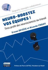 Neuro-boostez vos équipes ! : tirez profit des neurosciences au travail
