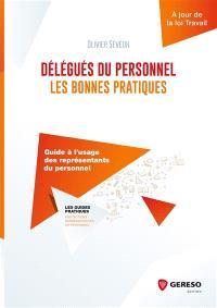 Délégués du personnel : les bonnes pratiques : guide à l'usage des représentants du personnel