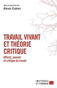 Travail vivant et théorie critique : affects, pouvoir et critique du travail