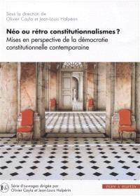 Néo ou rétro constitutionnalismes ? : mises en perspective de la démocratie constitutionnelle contemporaine
