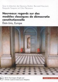 Nouveaux regards sur des modèles classiques de démocratie constitutionnelle : Etats-Unis, Europe