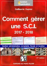Comment gérer une SCI 2017-2018 : gestion administrative, comptable, fiscale et locative