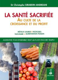 La santé sacrifiée au culte de la croissance et du profit : métaux lourds, pesticides, nucléaire, alimentation poison