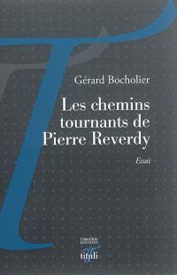 Les chemins tournants de Pierre Reverdy : essai