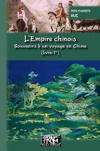 L'Empire chinois : souvenirs d'un voyage en Chine. Volume 1