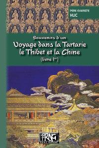 Souvenirs d'un voyage dans la Tartarie, le Thibet et la Chine : pendant les années 1844, 1845 et 1846. Volume 1