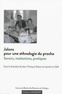 Jalons pour une ethnologie du proche : savoirs, institutions, pratiques