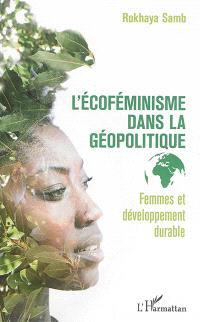 L'écoféminisme dans la géopolitique : femmes et développement durable